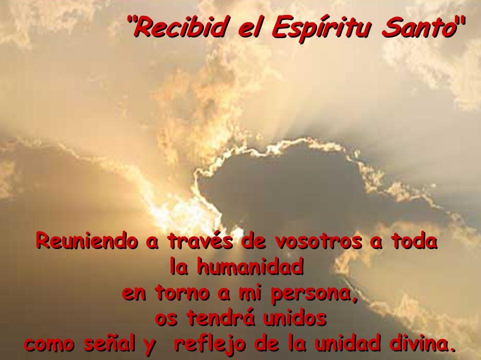 Reuniendo a través de vosotros a toda la humanidad en torno a mi persona, os tendrá unidos como señal y reflejo de la unidad divina. Reuniendo a travé