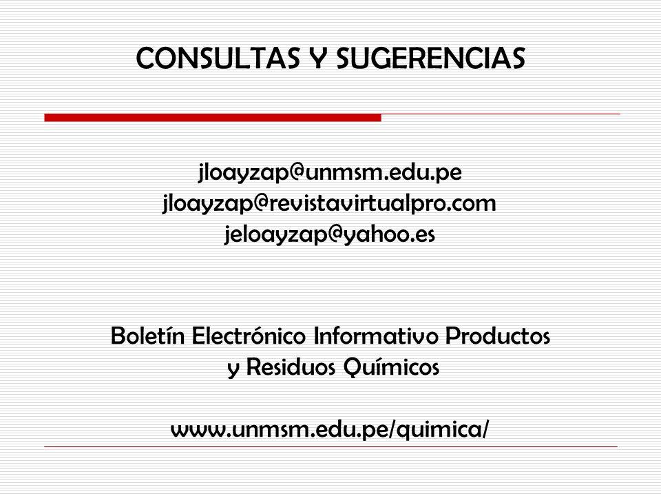 CONSULTAS Y SUGERENCIAS jloayzap@unmsm.edu.pe jloayzap@revistavirtualpro.com jeloayzap@yahoo.es Boletín Electrónico Informativo Productos y Residuos Q