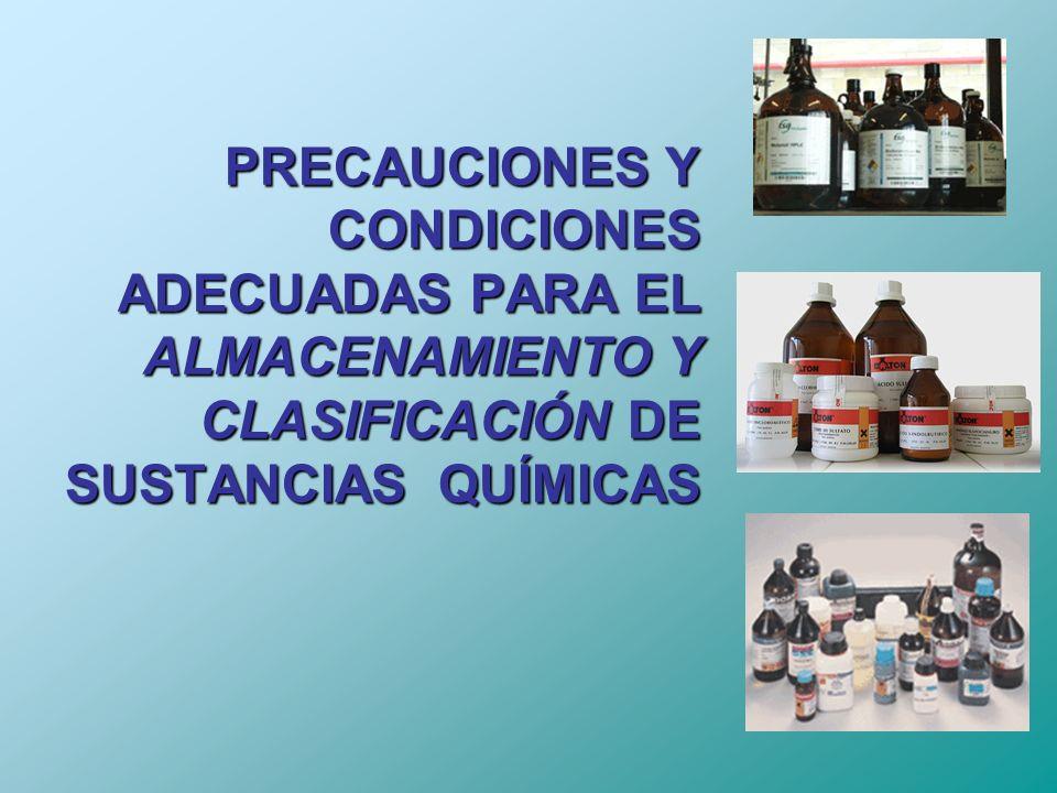 PRECAUCIONES Y CONDICIONES ADECUADAS PARA EL ALMACENAMIENTO Y CLASIFICACIÓN DE SUSTANCIAS QUÍMICAS