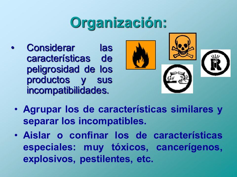 Organización: Considerar las características de peligrosidad de los productos y sus incompatibilidades.Considerar las características de peligrosidad