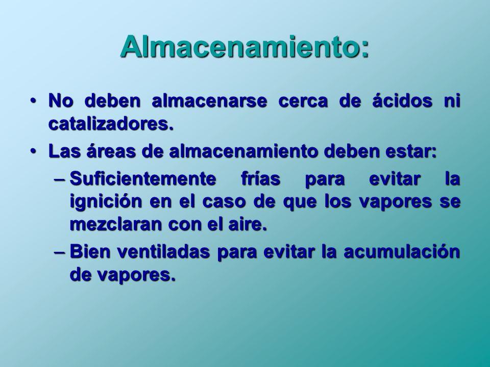 Almacenamiento: No deben almacenarse cerca de ácidos ni catalizadores.No deben almacenarse cerca de ácidos ni catalizadores. Las áreas de almacenamien