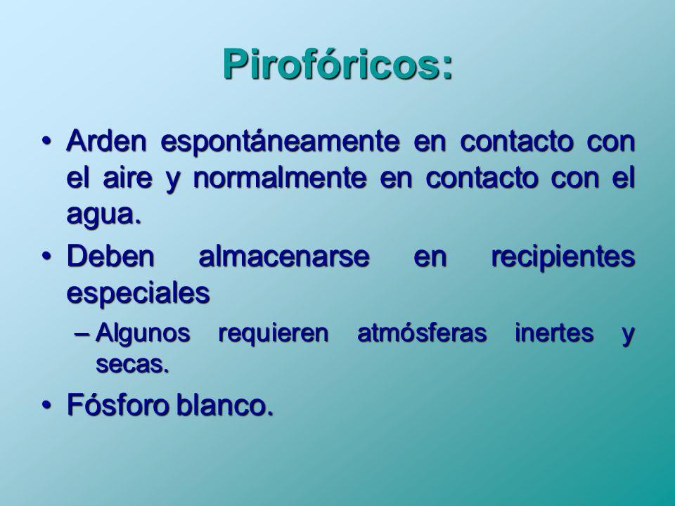 Pirofóricos: Arden espontáneamente en contacto con el aire y normalmente en contacto con el agua.Arden espontáneamente en contacto con el aire y norma