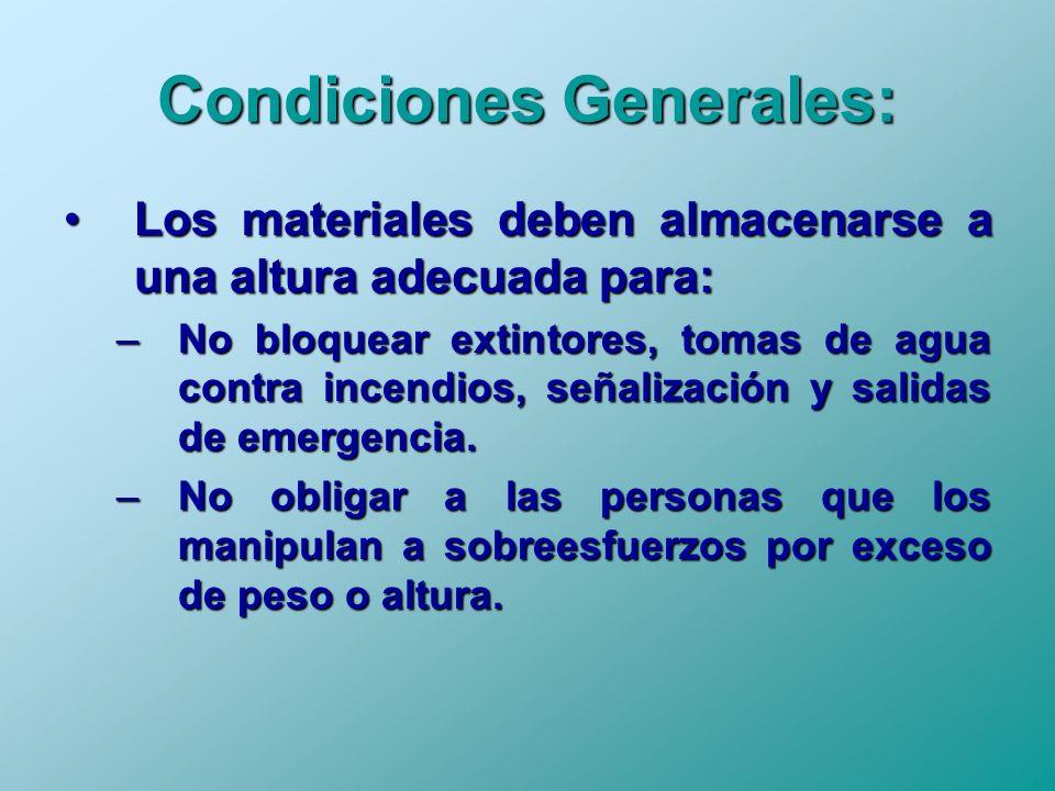 Condiciones Generales: Los materiales deben almacenarse a una altura adecuada para:Los materiales deben almacenarse a una altura adecuada para: –No bl