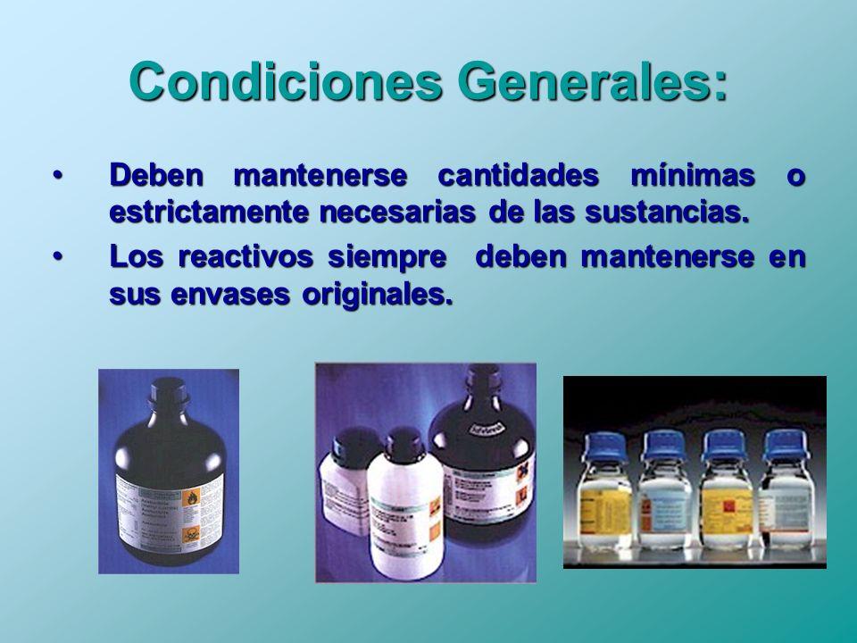 Condiciones Generales: Deben mantenerse cantidades mínimas o estrictamente necesarias de las sustancias.Deben mantenerse cantidades mínimas o estricta