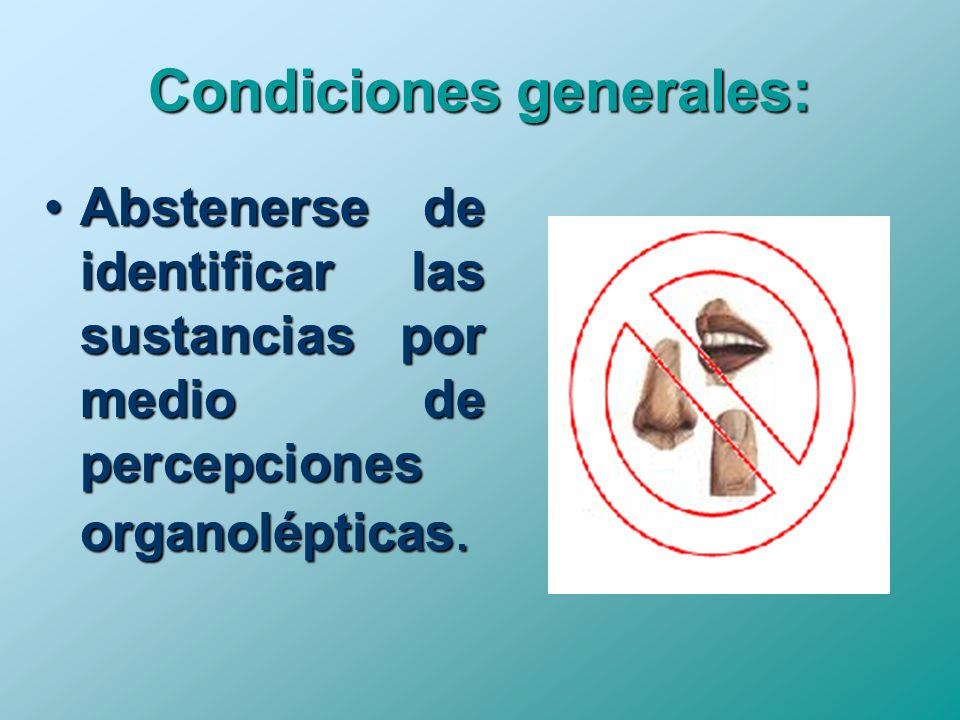 Condiciones generales: Abstenerse de identificar las sustancias por medio de percepciones organolépticas.Abstenerse de identificar las sustancias por