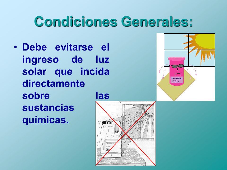Condiciones Generales: Debe evitarse el ingreso de luz solar que incida directamente sobre las sustancias químicas.