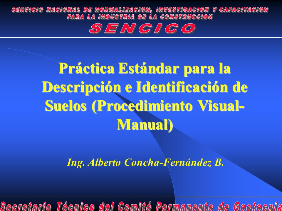 Ing. Alberto Concha-Fernández B. Práctica Estándar para la Descripción e Identificación de Suelos (Procedimiento Visual- Manual)