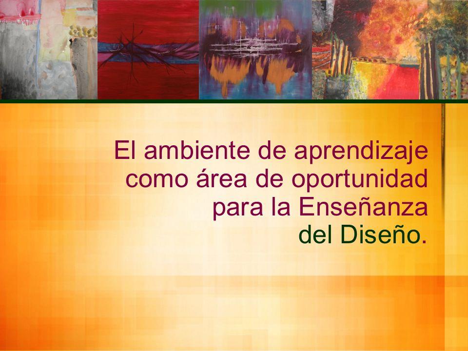 El ambiente de aprendizaje como área de oportunidad para la Enseñanza del Diseño.