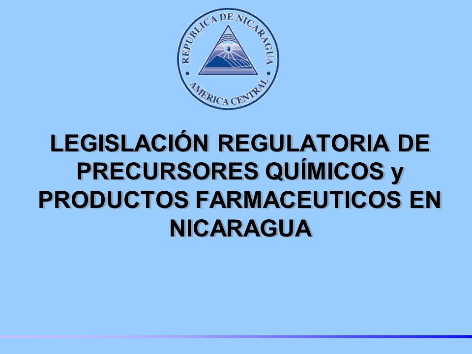 LEGISLACIÓN REGULATORIA DE PRECURSORES QUÍMICOS y PRODUCTOS FARMACEUTICOS EN NICARAGUA