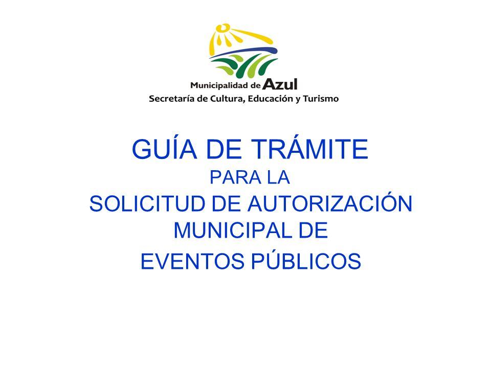 GUÍA DE TRÁMITE PARA LA SOLICITUD DE AUTORIZACIÓN MUNICIPAL DE EVENTOS PÚBLICOS