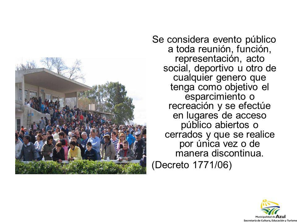 Se considera evento público a toda reunión, función, representación, acto social, deportivo u otro de cualquier genero que tenga como objetivo el espa