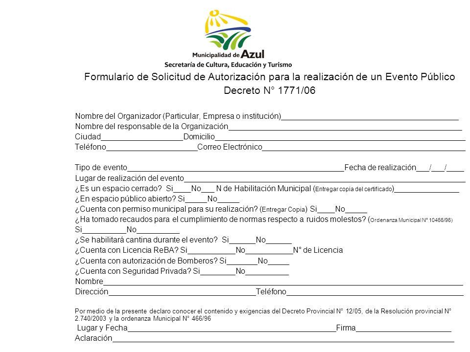 Formulario de Solicitud de Autorización para la realización de un Evento Público Decreto N° 1771/06 Nombre del Organizador (Particular, Empresa o inst