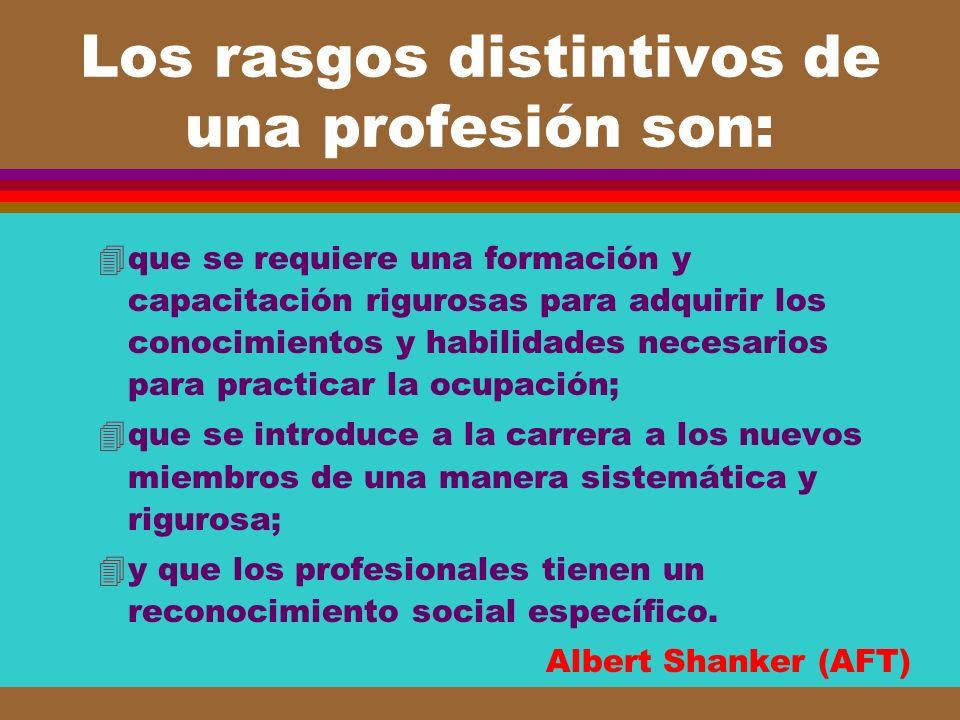 Los rasgos distintivos de una profesión son: 4que se requiere una formación y capacitación rigurosas para adquirir los conocimientos y habilidades nec
