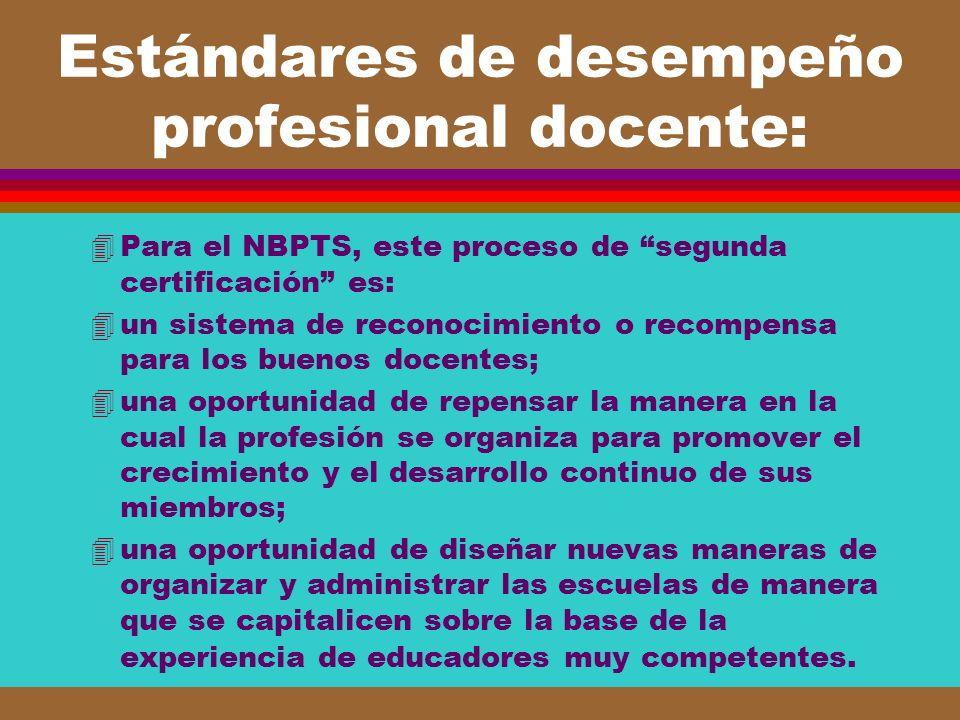 Estándares de desempeño profesional docente: 4Para el NBPTS, este proceso de segunda certificación es: 4un sistema de reconocimiento o recompensa para