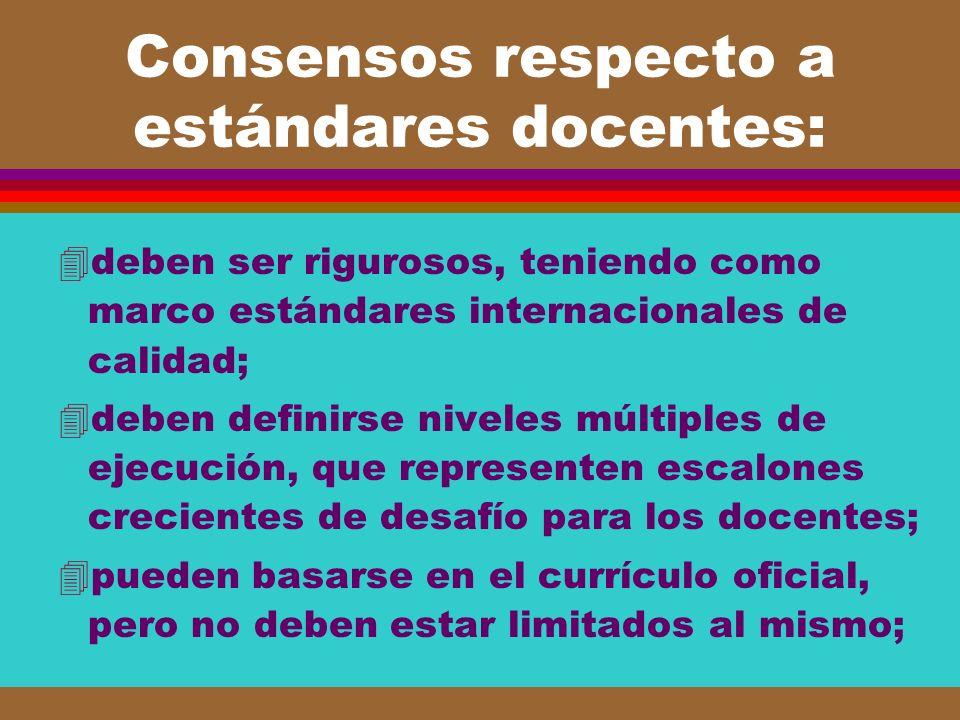 Consensos respecto a estándares docentes: 4deben ser rigurosos, teniendo como marco estándares internacionales de calidad; 4deben definirse niveles mú