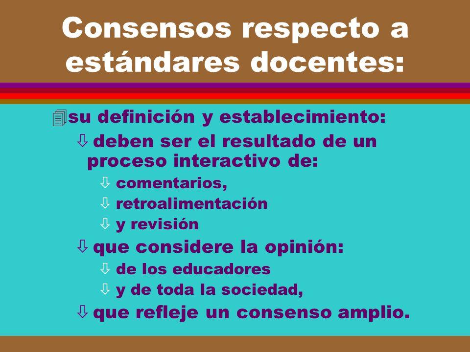 Consensos respecto a estándares docentes: 4su definición y establecimiento: ò deben ser el resultado de un proceso interactivo de: ò comentarios, ò re