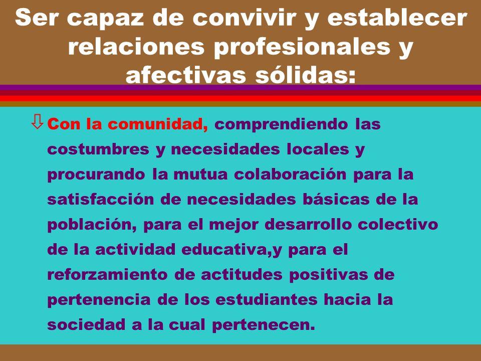 Ser capaz de convivir y establecer relaciones profesionales y afectivas sólidas: ò Con la comunidad, comprendiendo las costumbres y necesidades locale