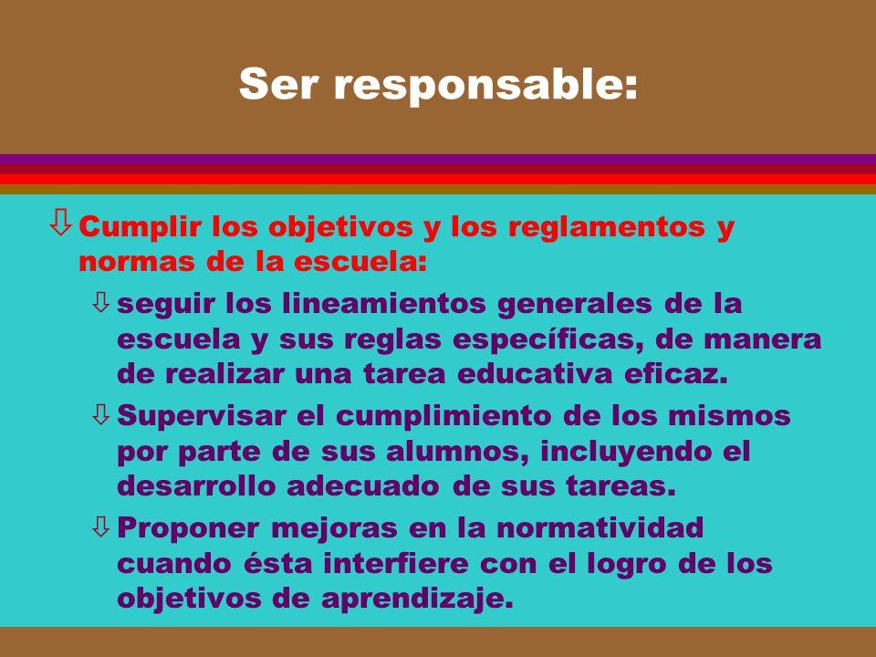 Ser responsable: ò Cumplir los objetivos y los reglamentos y normas de la escuela: òseguir los lineamientos generales de la escuela y sus reglas espec