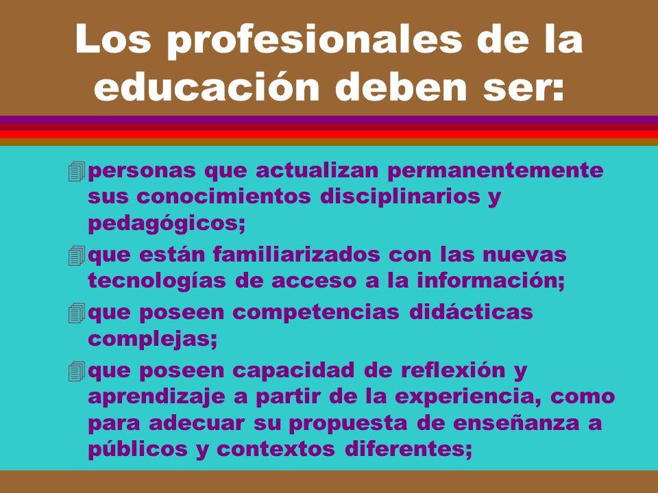 Los profesionales de la educación deben ser: 4personas que actualizan permanentemente sus conocimientos disciplinarios y pedagógicos; 4que están famil