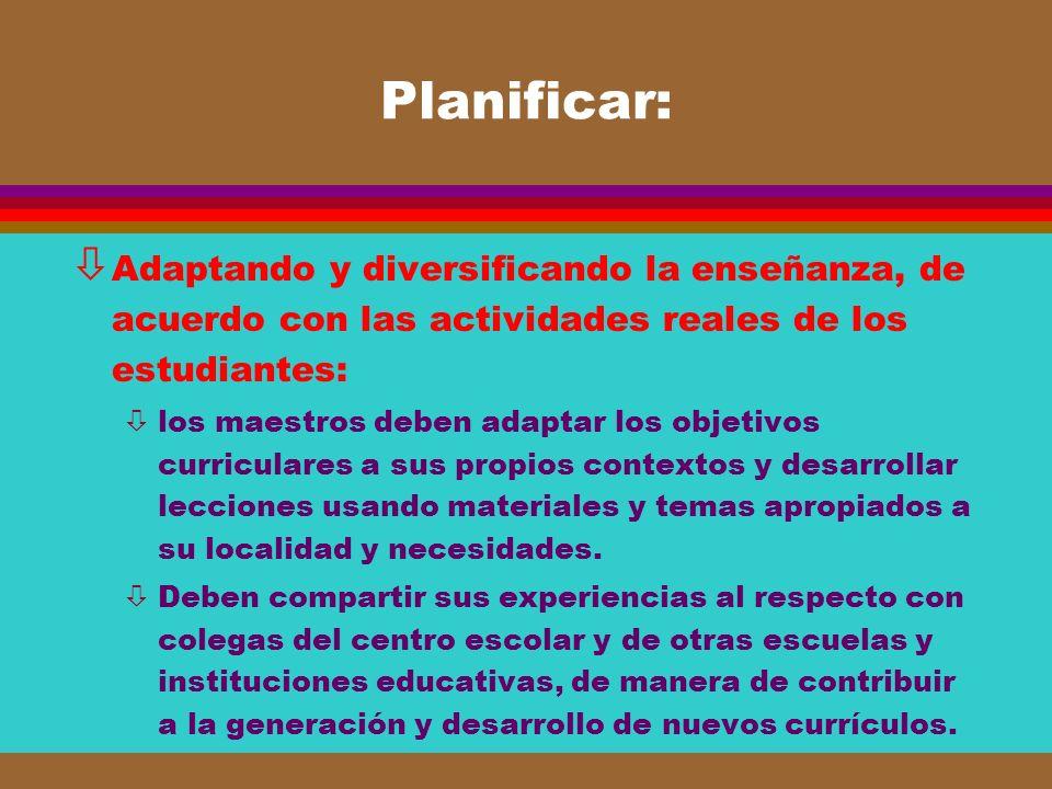 Planificar: ò Adaptando y diversificando la enseñanza, de acuerdo con las actividades reales de los estudiantes: òlos maestros deben adaptar los objet