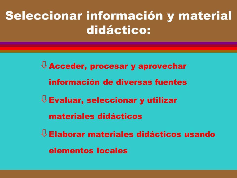 Seleccionar información y material didáctico: ò Acceder, procesar y aprovechar información de diversas fuentes ò Evaluar, seleccionar y utilizar mater