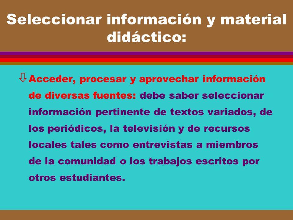 Seleccionar información y material didáctico: ò Acceder, procesar y aprovechar información de diversas fuentes: debe saber seleccionar información per