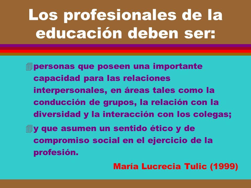 Los profesionales de la educación deben ser: 4personas que poseen una importante capacidad para las relaciones interpersonales, en áreas tales como la