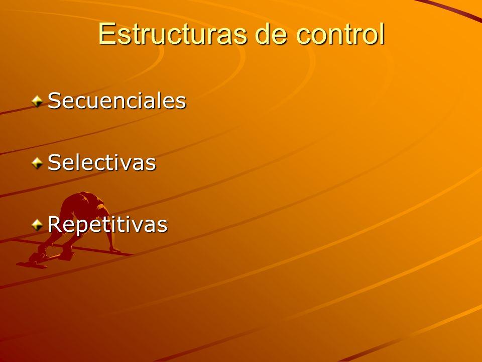 Estructuras de control SecuencialesSelectivasRepetitivas
