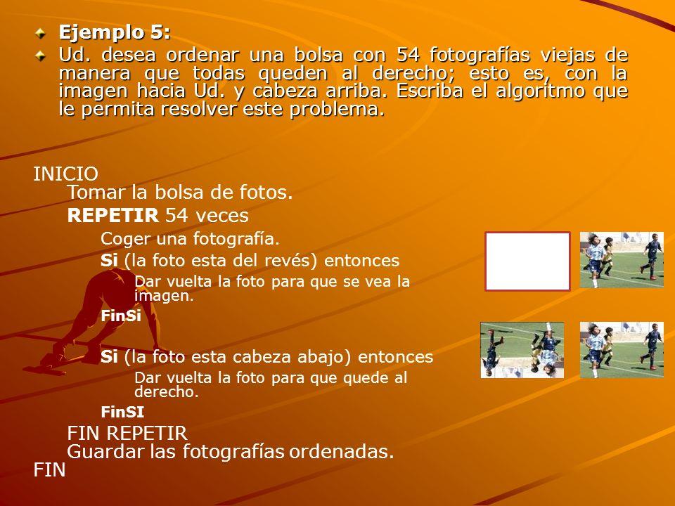 Ejemplo 5: Ud. desea ordenar una bolsa con 54 fotografías viejas de manera que todas queden al derecho; esto es, con la imagen hacia Ud. y cabeza arri