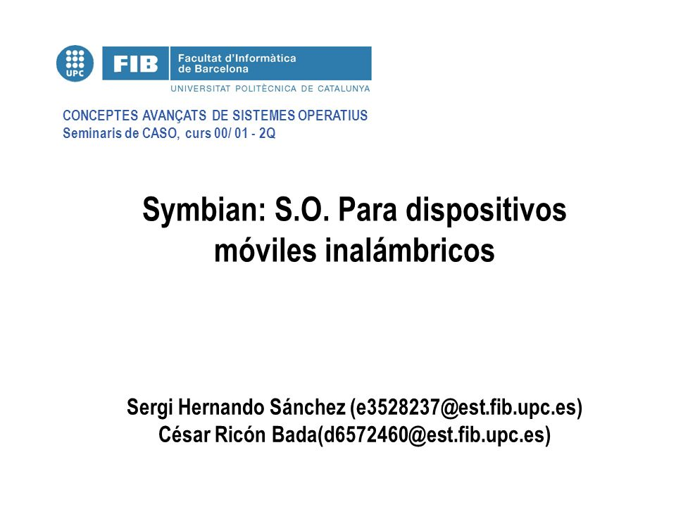 CONCEPTES AVANÇATS DE SISTEMES OPERATIUS Seminaris de CASO, curs 00/ 01 - 2Q Symbian: S.O.
