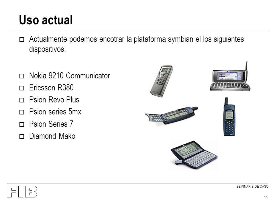 SEMINARIS DE CASO 15 Uso actual o Actualmente podemos encotrar la plataforma symbian el los siguientes dispositivos.