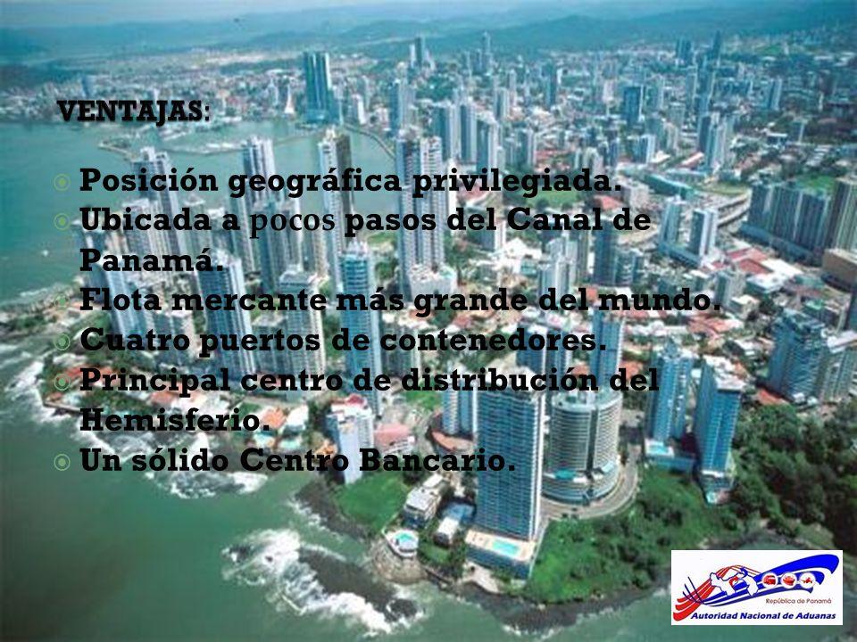 VENTAJAS: Posición geográfica privilegiada. Ubicada a pocos pasos del Canal de Panamá. Flota mercante más grande del mundo. Cuatro puertos de contened