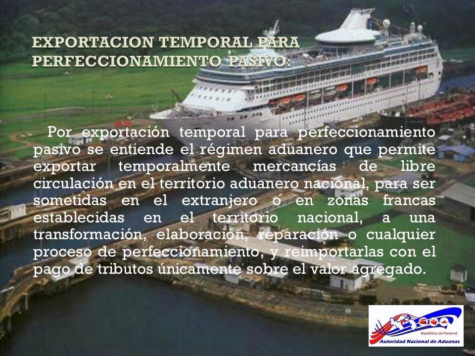 EXPORTACION TEMPORAL PARA PERFECCIONAMIENTO PASIVO: Por exportación temporal para perfeccionamiento pasivo se entiende el régimen aduanero que permite