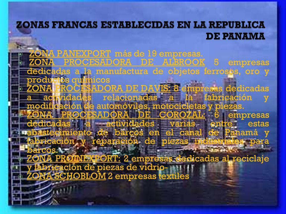 ZONAS FRANCAS ESTABLECIDAS EN LA REPUBLICA DE PANAMA ZONA PANEXPORT más de 19 empresas. ZONA PROCESADORA DE ALBROOK 5 empresas dedicadas a la manufact