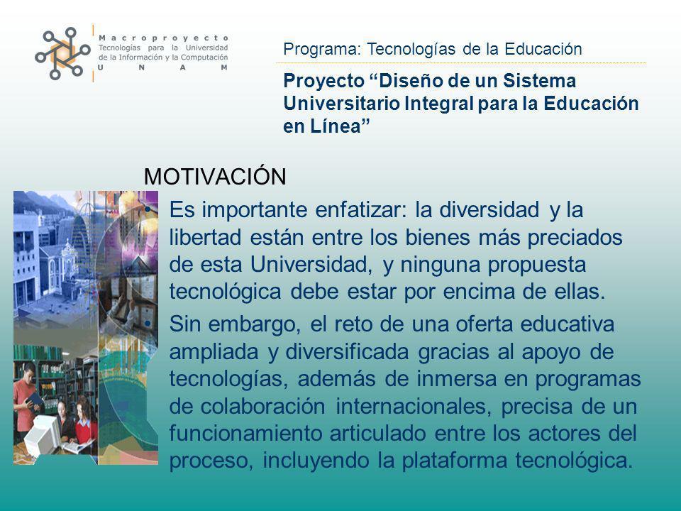 Programa: Tecnologías de la Educación Proyecto Diseño de un Sistema Universitario Integral para la Educación en Línea MOTIVACIÓN Es importante enfatiz