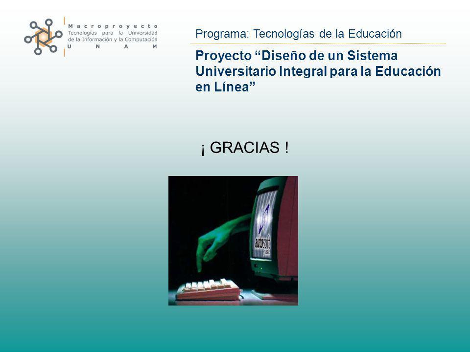 Programa: Tecnologías de la Educación Proyecto Diseño de un Sistema Universitario Integral para la Educación en Línea ¡ GRACIAS !