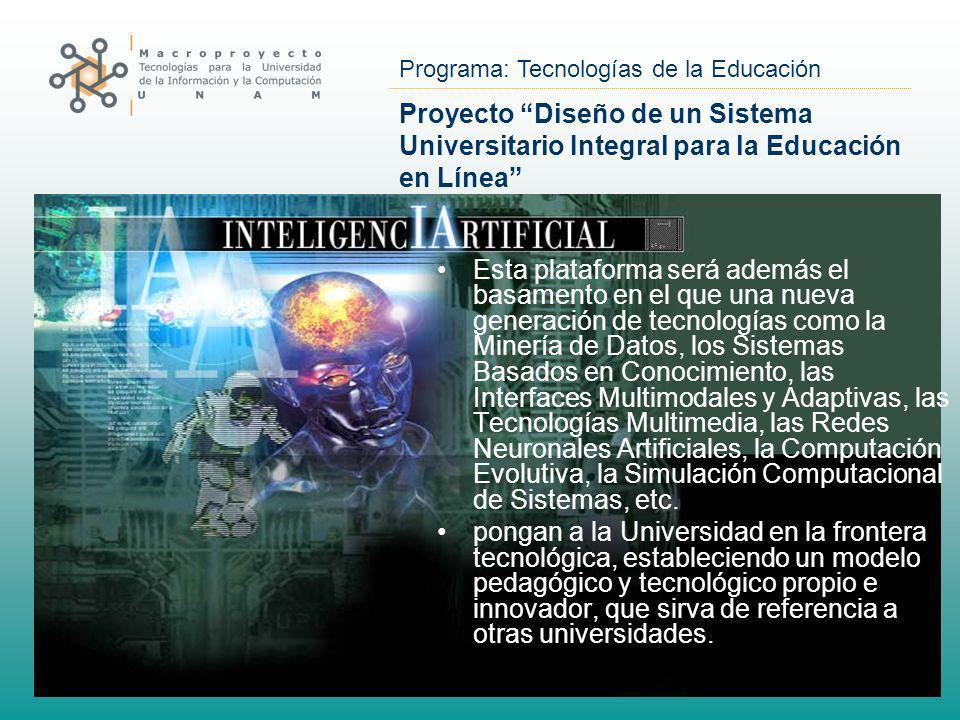 Programa: Tecnologías de la Educación Proyecto Diseño de un Sistema Universitario Integral para la Educación en Línea Esta plataforma será además el b
