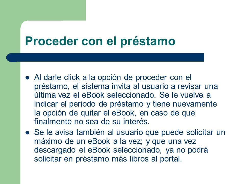 Proceder con el préstamo Al darle click a la opción de proceder con el préstamo, el sistema invita al usuario a revisar una última vez el eBook selecc
