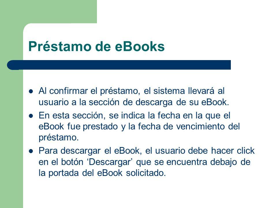 Préstamo de eBooks Al confirmar el préstamo, el sistema llevará al usuario a la sección de descarga de su eBook. En esta sección, se indica la fecha e