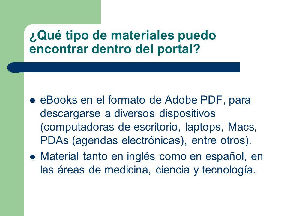¿Qué tipo de materiales puedo encontrar dentro del portal? eBooks en el formato de Adobe PDF, para descargarse a diversos dispositivos (computadoras d