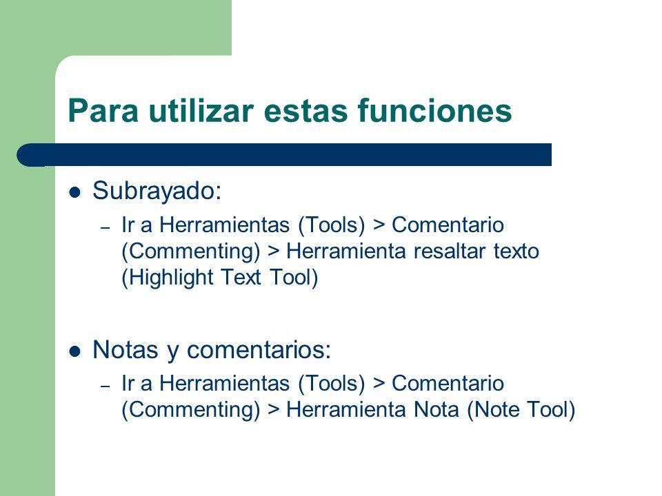 Para utilizar estas funciones Subrayado: – Ir a Herramientas (Tools) > Comentario (Commenting) > Herramienta resaltar texto (Highlight Text Tool) Nota