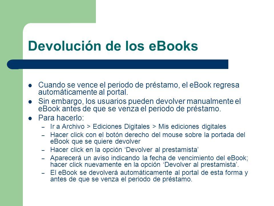 Devolución de los eBooks Cuando se vence el periodo de préstamo, el eBook regresa automáticamente al portal. Sin embargo, los usuarios pueden devolver