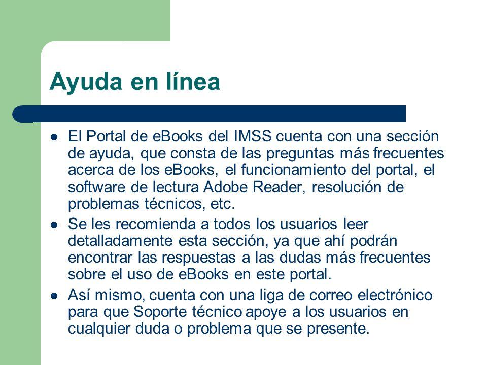 Ayuda en línea El Portal de eBooks del IMSS cuenta con una sección de ayuda, que consta de las preguntas más frecuentes acerca de los eBooks, el funci