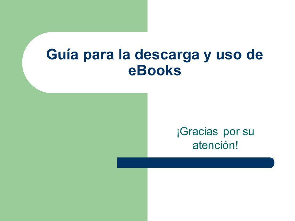 Guía para la descarga y uso de eBooks ¡Gracias por su atención!
