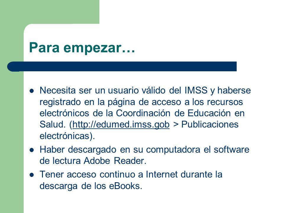 Para empezar… Necesita ser un usuario válido del IMSS y haberse registrado en la página de acceso a los recursos electrónicos de la Coordinación de Ed