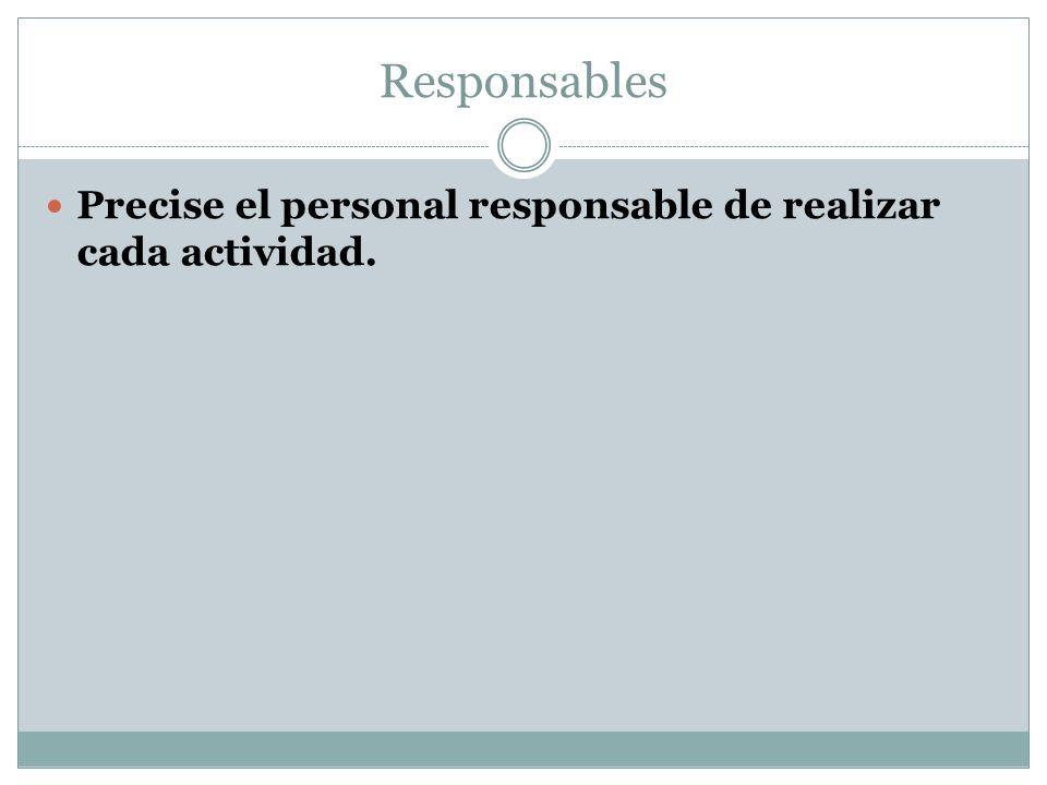 Responsables Precise el personal responsable de realizar cada actividad.