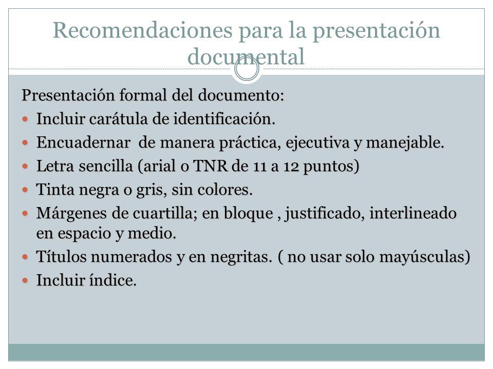 Recomendaciones para la presentación documental Presentación formal del documento: Incluir carátula de identificación. Incluir carátula de identificac