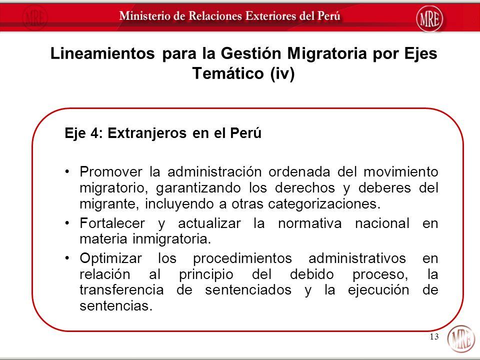 13 Lineamientos para la Gestión Migratoria por Ejes Temático (iv) Eje 4: Extranjeros en el Perú Promover la administración ordenada del movimiento mig