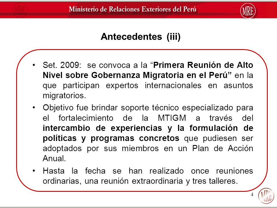 4 Antecedentes (iii) Set. 2009: se convoca a la Primera Reunión de Alto Nivel sobre Gobernanza Migratoria en el Perú en la que participan expertos int