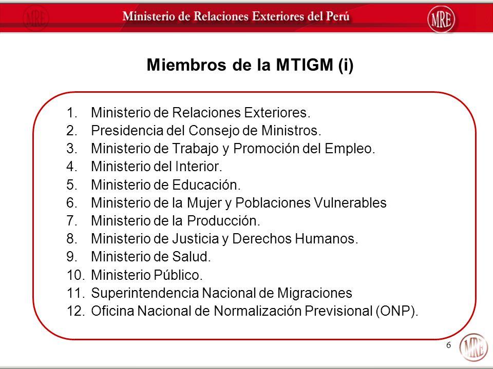 6 Miembros de la MTIGM (i) 1.Ministerio de Relaciones Exteriores. 2.Presidencia del Consejo de Ministros. 3.Ministerio de Trabajo y Promoción del Empl